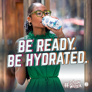 Be Ready. Be Hydrated. Hashtag drink water.
